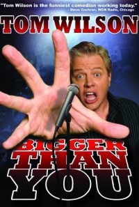 Tom Wilson: Bigger Than You Poster 1