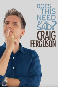 Craig Ferguson: Does This Need to Be Said? Poster 1