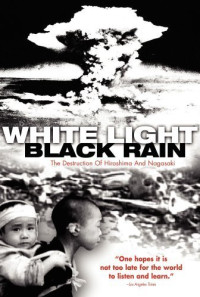 White Light/Black Rain: The Destruction of Hiroshima and Nagasaki Poster 1